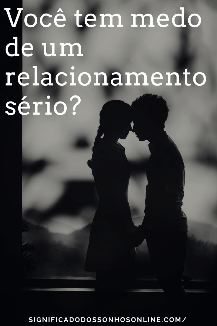 Você Tem Medo De Um Relacionamento Sério