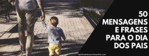 ▷ 50 Mensagens e Frases para o Dia dos Pais  【Só as melhores】