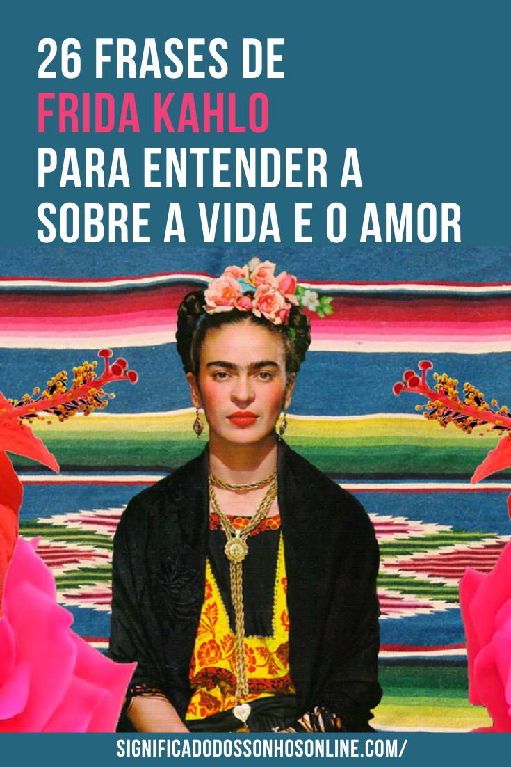 26 Frases de Frida Kahlo Para Entender a Sobre a Vida e o Amor