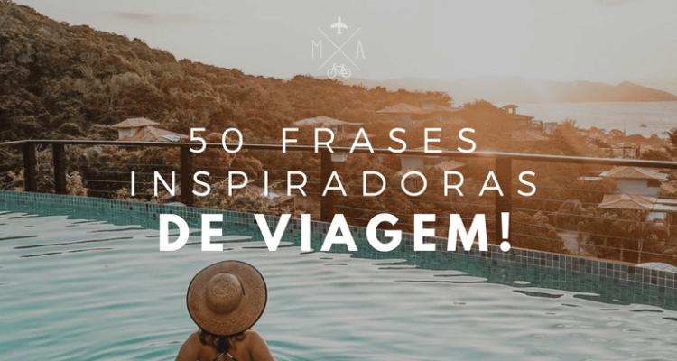 50 Frases De Viagem Que Motivam e Inspiram