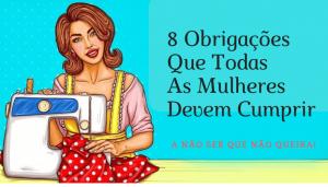 8 Obrigações Que Todas As Mulheres Devem Cumprir