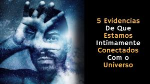 5 Evidencias De Que Estamos Intimamente Conectados Com o Universo – De Acordo Com a Ciência