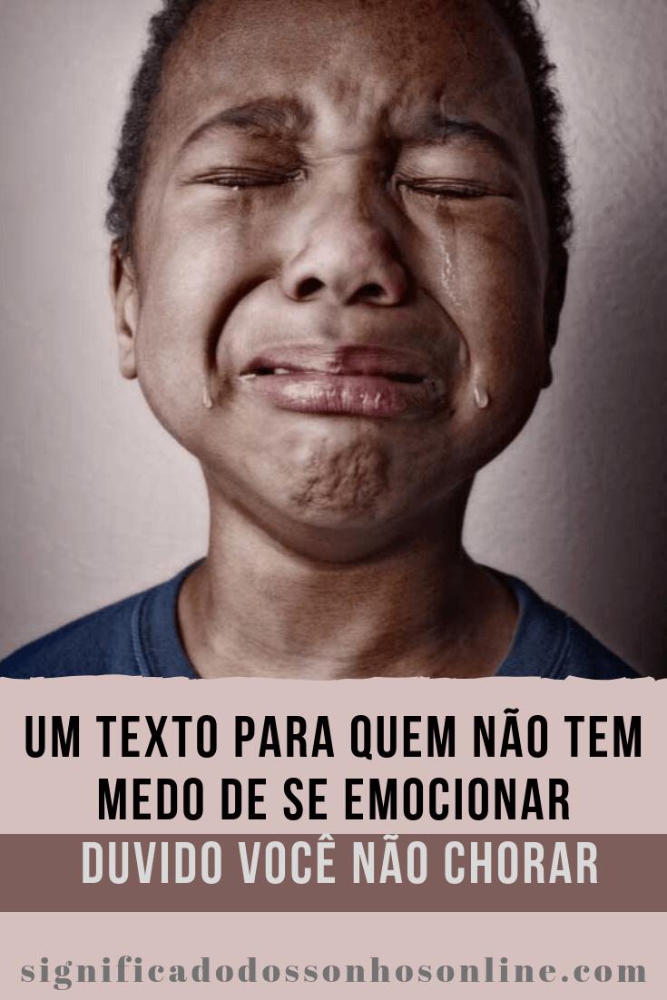 Um Texto Para Quem Não Tem Medo De Se Emocionar – Duvido Você Não Chorar