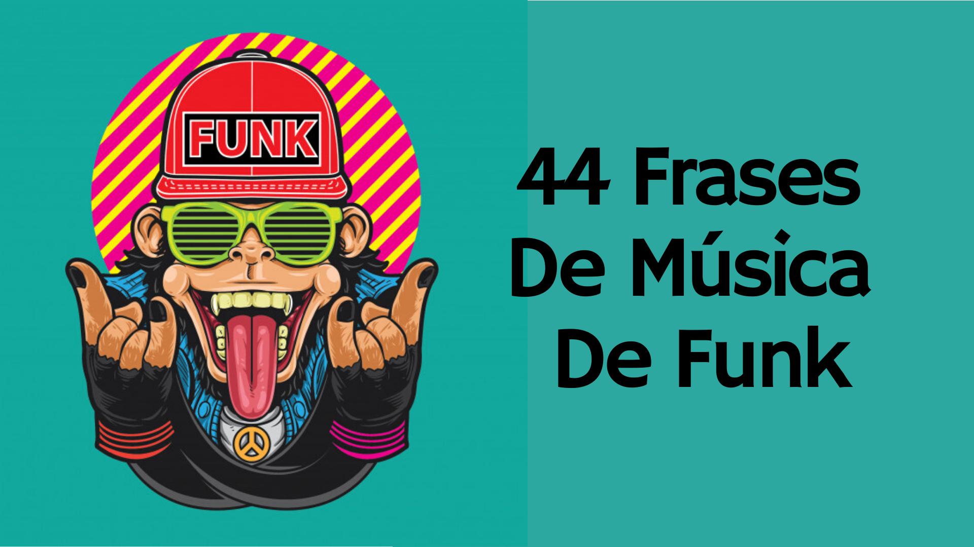 ▷ 44 Melhores Frases De Música De Funk
