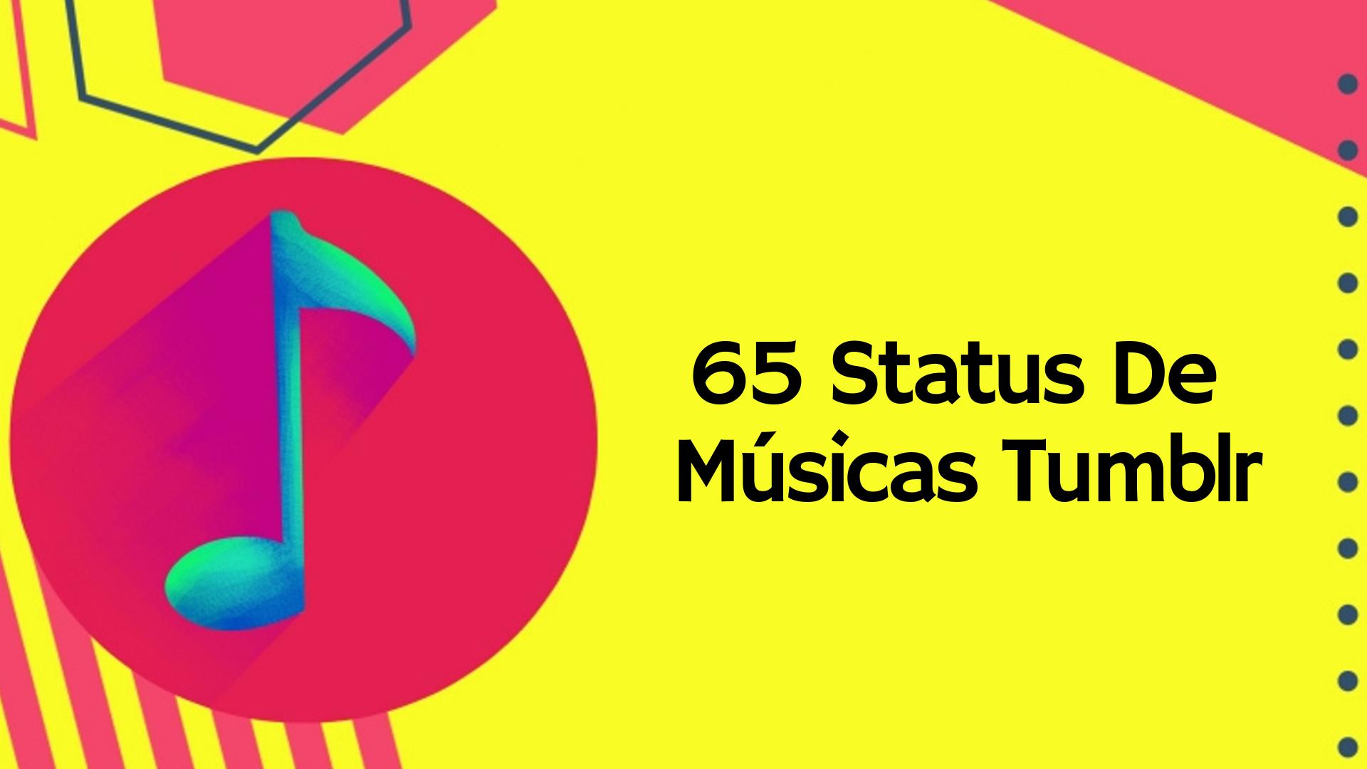 ▷ 65 Status De Músicas Tumblr – Os Melhores