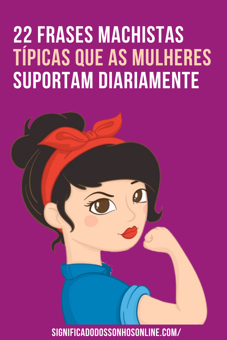 You are currently viewing 22 Frases machistas típicas que as mulheres suportam diariamente