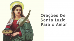 ▷ 5 Orações De Santa Luzia Para o Amor (Garantido)