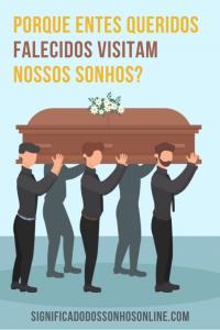 Porque entes queridos falecidos visitam nossos sonhos?