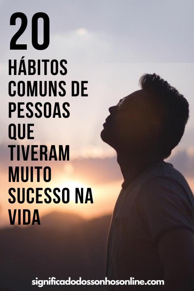 20 Hábitos comuns de pessoas que tiveram muito sucesso na vida